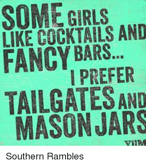 tailgater: SOME LIKE COCKTAILS AND  FANCY BARS  PREFER  TAILGATES AND  MASON Southern Rambles