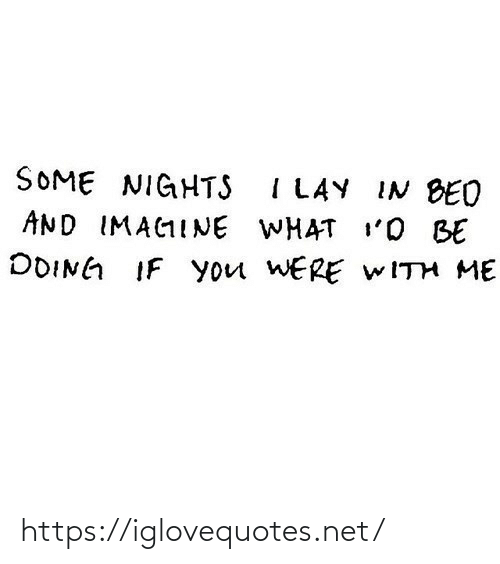 In Bed: SOME NIGHTS I LAY IN BED  AND IMAGINE WHAT I'O BE  DOING IF you WERE WITH ME https://iglovequotes.net/