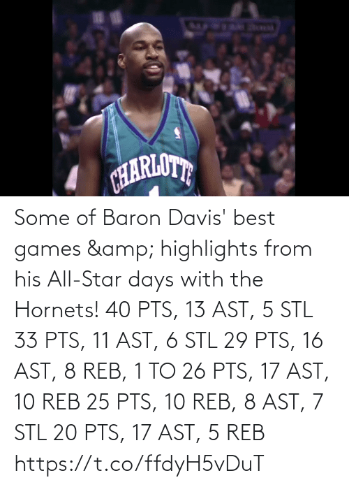Baron Davis: Some of Baron Davis' best games & highlights from his All-Star days with the Hornets!   40 PTS, 13 AST, 5 STL 33 PTS, 11 AST, 6 STL 29 PTS, 16 AST, 8 REB, 1 TO 26 PTS, 17 AST, 10 REB 25 PTS, 10 REB, 8 AST, 7 STL 20 PTS, 17 AST, 5 REB  https://t.co/ffdyH5vDuT
