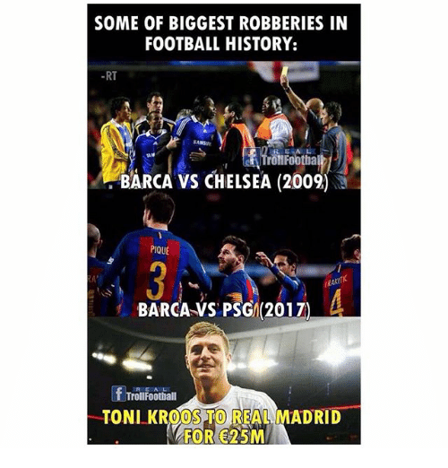 vs chelsea: SOME OF BIGGEST ROBBERIES IN  FOOTBALL HISTORY:  -RT  SANS  RE A  TrollFootha  BARCA VS CHELSEA (2009)  PIQUE  3:  BARCA-VS PSG(2017  RAK  RE  TrollFoothall  TONI KROOSTO REAL MADRID