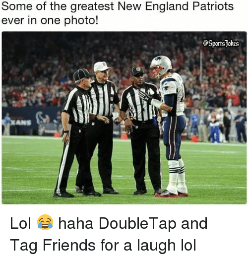 England, Friends, and Lol: Some of the greatest New England Patriots  ever in one photo!  @Sportsjokes Lol 😂 haha DoubleTap and Tag Friends for a laugh lol