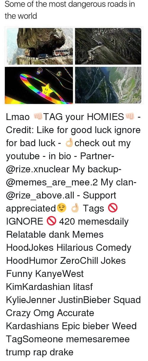 Ignorancy: Some of the most dangerous roads in  the world Lmao 👊🏻TAG your HOMIES👊🏻 - Credit: Like for good luck ignore for bad luck - 👌🏼check out my youtube - in bio - Partner- @rize.xnuclear My backup- @memes_are_mee.2 My clan- @rize_above.all - Support appreciated😉 👌🏼 Tags 🚫 IGNORE 🚫 420 memesdaily Relatable dank Memes HoodJokes Hilarious Comedy HoodHumor ZeroChill Jokes Funny KanyeWest KimKardashian litasf KylieJenner JustinBieber Squad Crazy Omg Accurate Kardashians Epic bieber Weed TagSomeone memesaremee trump rap drake