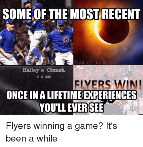 Logic, Memes, and National Hockey League (NHL): SOME OF THE MOSTRECENT  nhl ref logic  Halley's Comet.  15 5 4910  FLYERS WIN!  ONCE IN A LIFETIME EXPERIENCES  YOU'LL EVERSEE Flyers winning a game? It's been a while