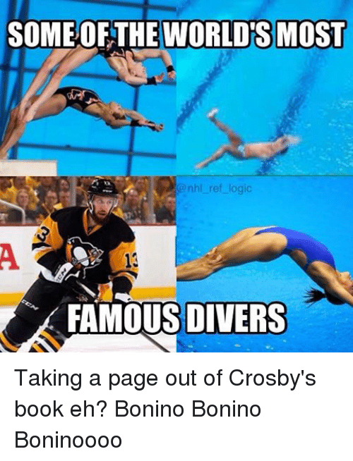 Logic, Memes, and National Hockey League (NHL): SOME OF THE WORLDS MOST  @nhl ref logic  FAMOUS DIVERS Taking a page out of Crosby's book eh? Bonino Bonino Boninoooo
