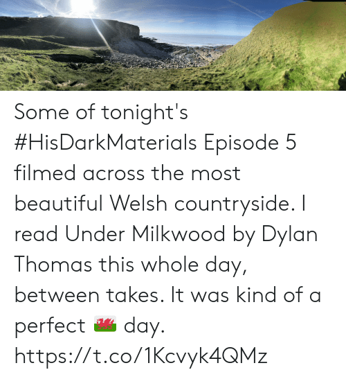 episode-5: Some of tonight's #HisDarkMaterials Episode 5 filmed across the most beautiful Welsh countryside. I read Under Milkwood by Dylan Thomas this whole day, between takes. It was kind of a perfect 🏴󠁧󠁢󠁷󠁬󠁳󠁿 day. https://t.co/1Kcvyk4QMz