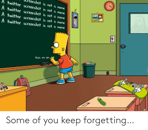 Forgetting: Some of you keep forgetting…