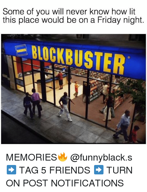 Dank Memes: Some of you will never know how lit  this place would be on a Friday night.  ONOCKBUSTER MEMORIES🔥 @funnyblack.s ➡️ TAG 5 FRIENDS ➡️ TURN ON POST NOTIFICATIONS
