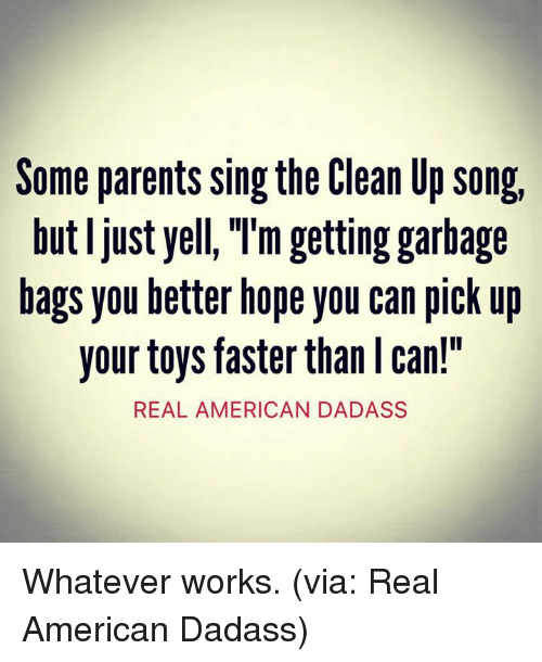 Some Parents Singthe Clean Up Song but Ljust Yell M ...