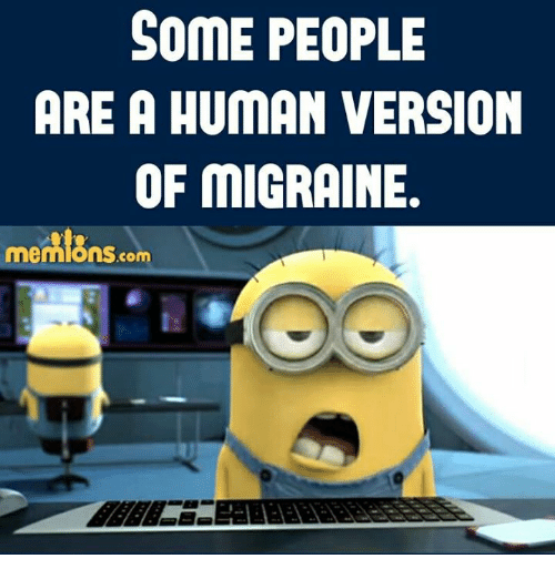 Memes, Migraine, and 🤖: SOME PEOPLE  ARE A HUMAN VERSION  OF MIGRAINE.  mennions.com