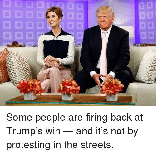 Trump Winning: Some people are firing back at Trump's win — and it's not by protesting in the streets.