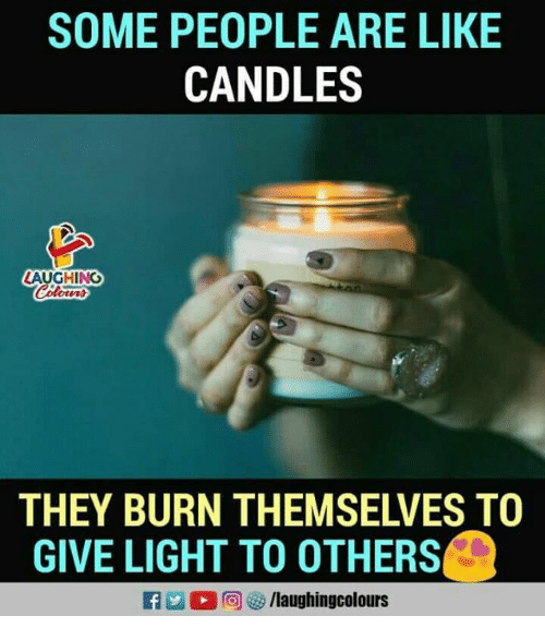 Candles, Indianpeoplefacebook, and Light: SOME PEOPLE ARE LIKE  CANDLES  LAUGHINO  Colowrs  THEY BURN THEMSELVES TO  GIVE LIGHT TO OTHERS  E3  2回 s/laughingcolours