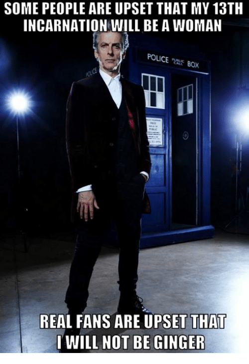 womanizer: SOME PEOPLE ARE UPSET THAT MY 13TH  INCARNATION WILL BE A WOMAN  POLICE  BOX  REAL FANS ARE UPSET THA  I WILL NOT BE GINGER