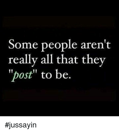 """Dank, All That, and 🤖: Some people aren't  really all that they  """"post"""" to be. #jussayin"""