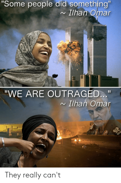 """Outraged: """"Some people did something""""  Ilhan Omar  """"WE ARE OUTRAGED...""""  Ilhan Omar They really can't"""