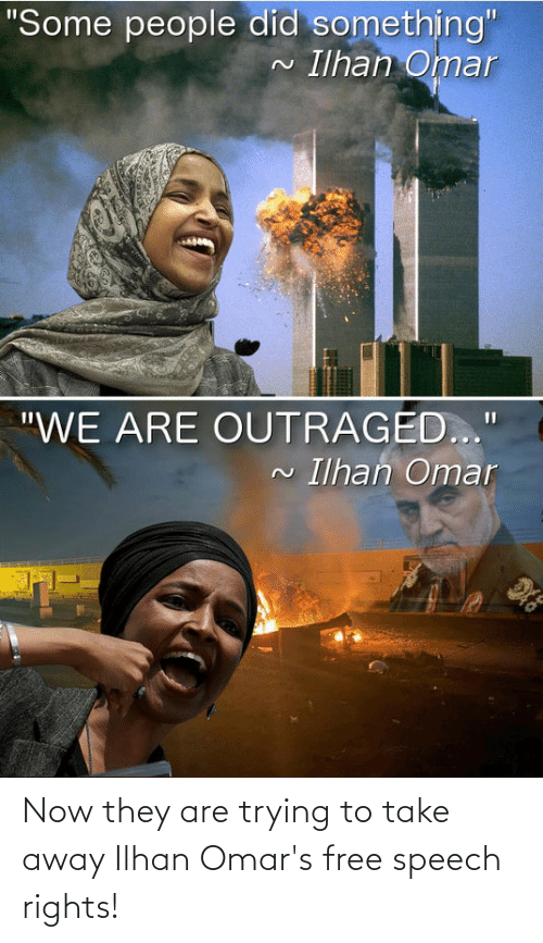 """Outraged: """"Some people did something""""  Ilhan Omar  """"WE ARE OUTRAGED...""""  N Ilhan Omar Now they are trying to take away Ilhan Omar's free speech rights!"""