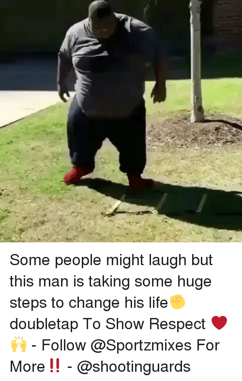 Life, Memes, and Respect: Some people might laugh but this man is taking some huge steps to change his life✊️ doubletap To Show Respect ❤️🙌 - Follow @Sportzmixes For More‼️ - @shootinguards