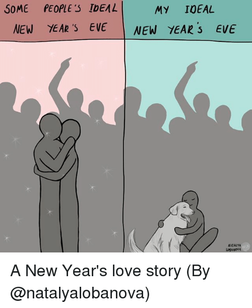 Love, Memes, and New Year's: SOME PEOPLE S IbEAL  MY IOEAL  NEW YEAR ' EVE NEW YEAR s EVE  NATALYA  LOSANOVA A New Year's love story (By @natalyalobanova)