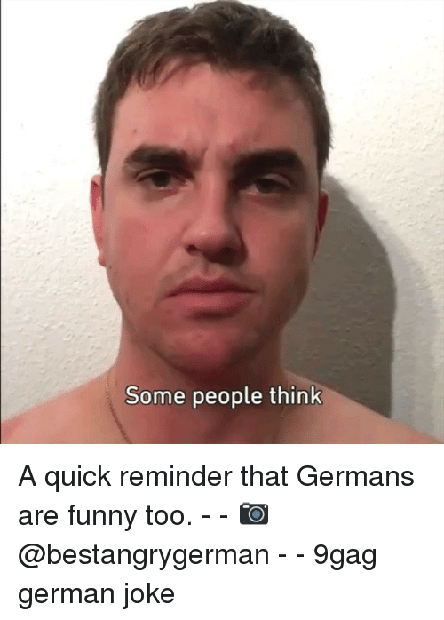9gag, Funny, and Memes: Some people think A quick reminder that Germans are funny too. - - 📷@bestangrygerman - - 9gag german joke