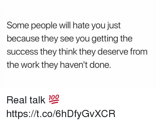 Work, Success, and Will: Some people will hate you just  because they see you getting the  success they think they deserve from  the work they haven't done. Real talk 💯 https://t.co/6hDfyGvXCR