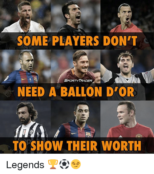 Memes, Sports, and 🤖: SOME PLAYERS DON'T  SPORT YTRADER  NEED A BALLON D'ORR  TO SHOW THEIR WORTH  CHEVRULET Legends 🏆⚽️😏