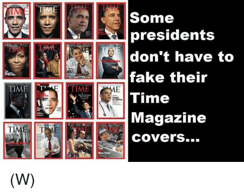 time magazine: Some  presidents  don't have to  fake their  Time  Magazine  COvers...  TIMET  TIME  TI  The (W)