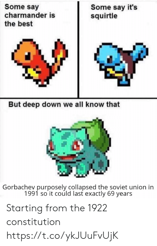 charmander: Some say  charmander is  the best  Some say it's  squirtle  But deep down we all know that  Gorbachev purposely collapsed the soviet union in  1991 so it could last exactly 69 years Starting from the 1922 constitution https://t.co/ykJUuFvUjK