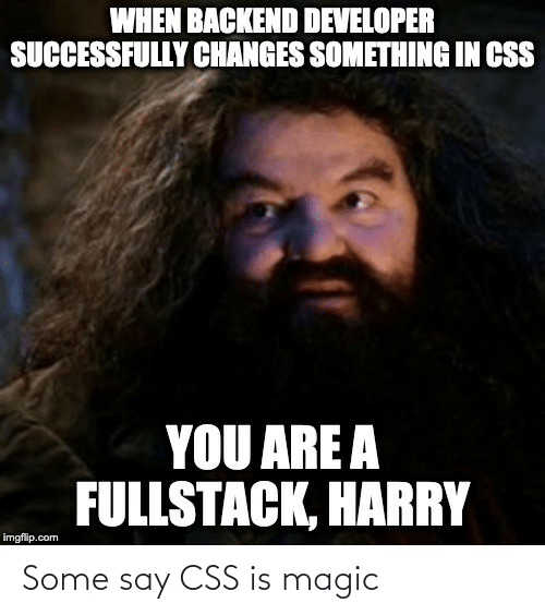 css: Some say CSS is magic