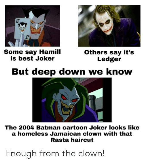 rasta: Some say Hamill  is best Joker  Others say it's  Ledger  But deep down we know  The 2004 Batman cartoon Joker looks like  a homeless Jamaican clown with that  Rasta haircut  ь Enough from the clown!