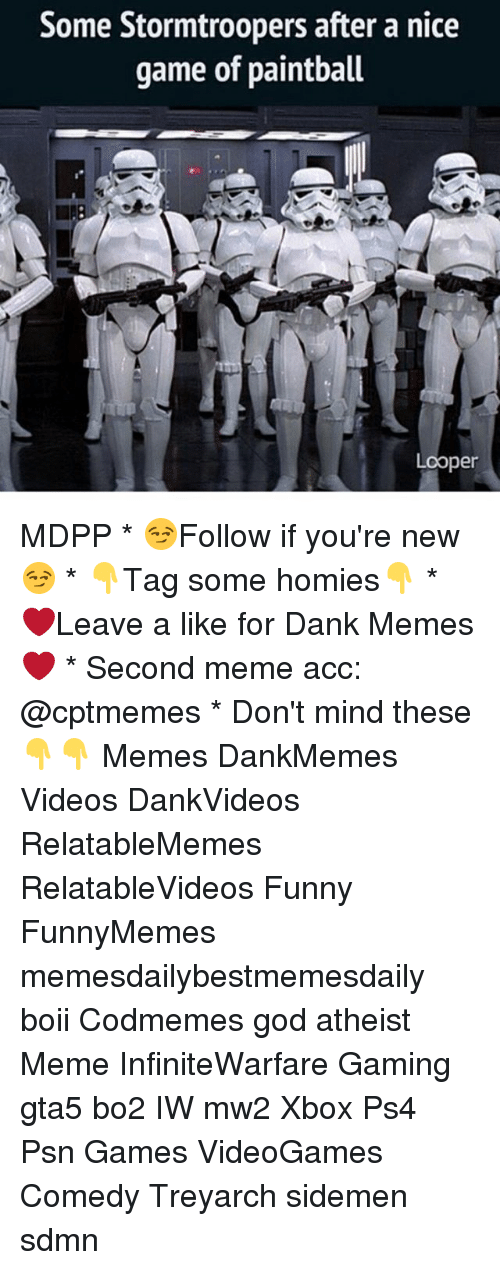 Atheist Meme: Some Stormtroopers after a nice  game of paintball  Looper MDPP * 😏Follow if you're new😏 * 👇Tag some homies👇 * ❤Leave a like for Dank Memes❤ * Second meme acc: @cptmemes * Don't mind these 👇👇 Memes DankMemes Videos DankVideos RelatableMemes RelatableVideos Funny FunnyMemes memesdailybestmemesdaily boii Codmemes god atheist Meme InfiniteWarfare Gaming gta5 bo2 IW mw2 Xbox Ps4 Psn Games VideoGames Comedy Treyarch sidemen sdmn