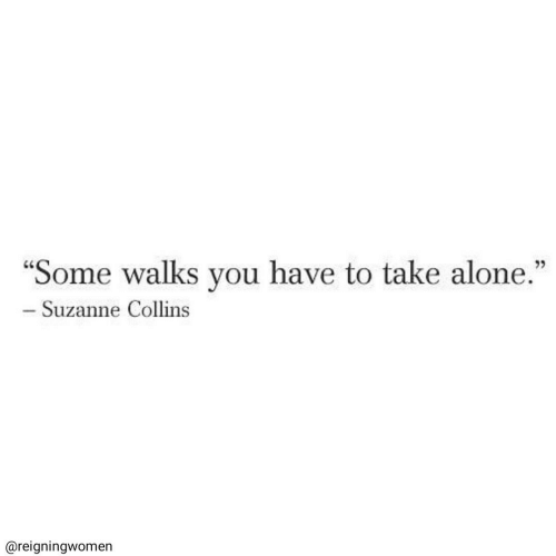 """suzanne: """"Some walks you have to take alone.""""  - Suzanne Collins  @reigningwomen"""