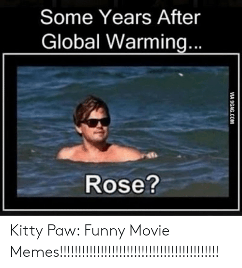 Funny Movie Memes: Some Years After  Global Warming,  Rose? Kitty Paw: Funny Movie Memes!!!!!!!!!!!!!!!!!!!!!!!!!!!!!!!!!!!!!!!!!!!