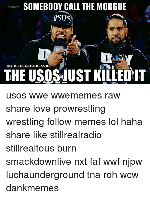 Memes, Wcw, and 🤖: SOMEBODY CALL THE MORGUE  SDLive  USOS  STILL REALTOUS on IG  THE USOSJUST KILLED IT usos wwe wwememes raw share love prowrestling wrestling follow memes lol haha share like stillrealradio stillrealtous burn smackdownlive nxt faf wwf njpw luchaunderground tna roh wcw dankmemes