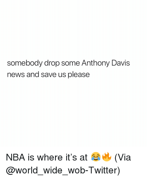 Drop Some: somebody drop some Anthony Davis  news and save us please NBA is where it's at 😂🔥 (Via @world_wide_wob-Twitter)