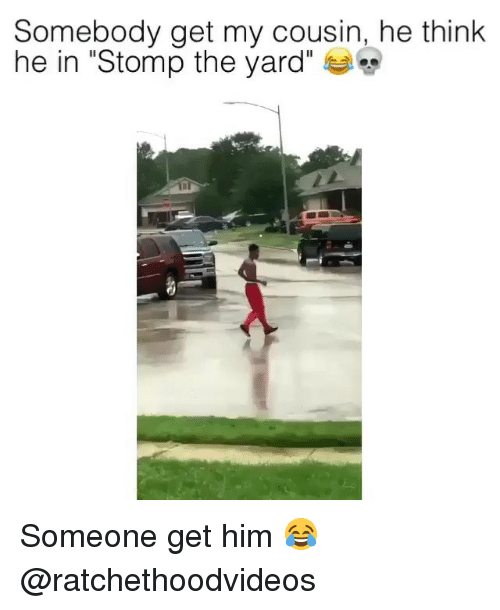 "Memes, Stomp the Yard, and 🤖: Somebody get my cousin, he think  he in ""Stomp the yard"" Someone get him 😂 @ratchethoodvideos"