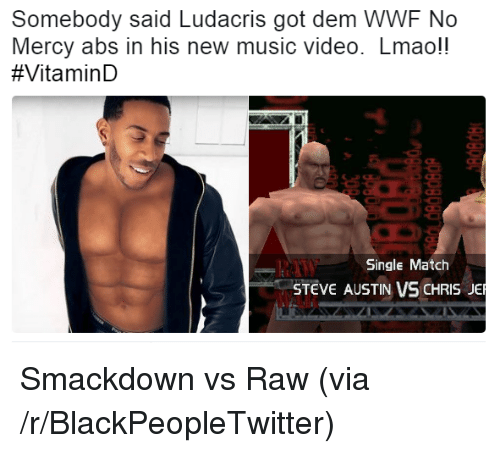 Blackpeopletwitter, Lmao, and Ludacris: Somebody said Ludacris got dem WWF No  Mercy abs in his new music video. Lmao!!  #VitaminD  Single Match  STEVE AUSTIN VS CHRIS JE <p>Smackdown vs Raw (via /r/BlackPeopleTwitter)</p>