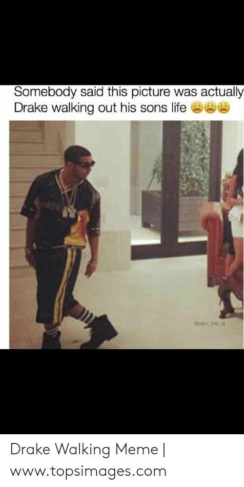 drake walking: Somebody said this picture was actually  Drake walking out his sons life  Opatc the d Drake Walking Meme | www.topsimages.com