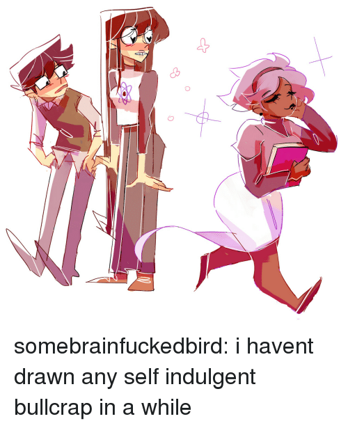 Target, Tumblr, and Blog: somebrainfuckedbird:  i havent drawn any self indulgent bullcrap in a while