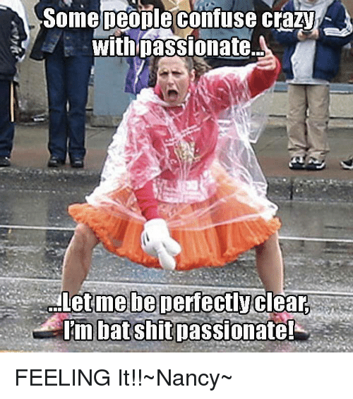 someneonleconfuse crazy with passionate mebeperfectly bat shitpassionate aletme be perfectlyclear 23751910 someneonleconfuse crazy with passionate mebeperfectly bat