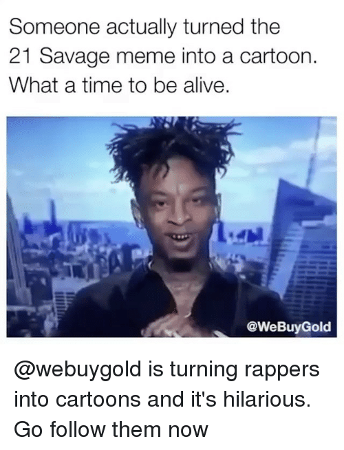 Savage Meme: Someone actually turned the  21 Savage meme into a cartoon.  What a time to be alive  @WeBuyGold @webuygold is turning rappers into cartoons and it's hilarious. Go follow them now