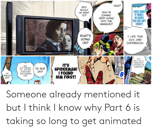 Animated: Someone already mentioned it but I think I know why Part 6 is taking so long to get animated