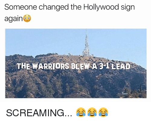 Warriors Blew A 3 1 Lead: Someone changed the Hollywood sign  again  THE WARRIORS BLEW A 3-1 LEAD SCREAMING... 😂😂😂