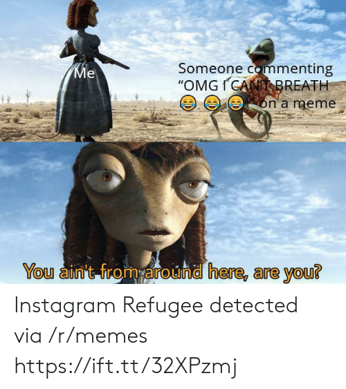 """refugee: Someone commenting  """"OMGICANBREATH  Ме  on a meme  You ain't from around here, are you? Instagram Refugee detected via /r/memes https://ift.tt/32XPzmj"""