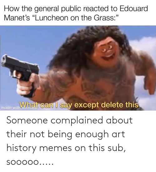 Art History Memes: Someone complained about their not being enough art history memes on this sub, sooooo.....