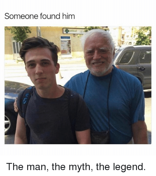 Memes, 🤖, and Legend: Someone found him The man, the myth, the legend.