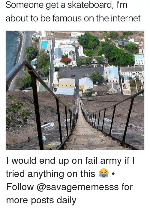 Fail, Internet, and Memes: Someone get a skateboard, l'm  about to be famous on the internet I would end up on fail army if I tried anything on this 😂 • ➫➫ Follow @savagememesss for more posts daily