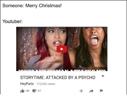 Youtuber Storytime: Someone: Merry Christmas!  Youtuber:  STORYTIME: ATTACKED BY A PSYCHO  Hey Paris 172,052 views  9K 97