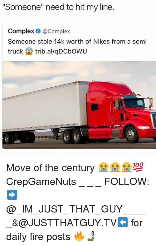 """Complex, Fire, and Memes: """"Someone"""" need to hit my line.  Complex  @Complex  Someone stole 14k worth of Nikes from a semi  truck  trib al/qDcbowu Move of the century 😭😭😭💯 CrepGameNuts _ _ _ FOLLOW: ➡@_IM_JUST_THAT_GUY_____&@JUSTTHATGUY.TV⬅ for daily fire posts 🔥🤳🏼"""