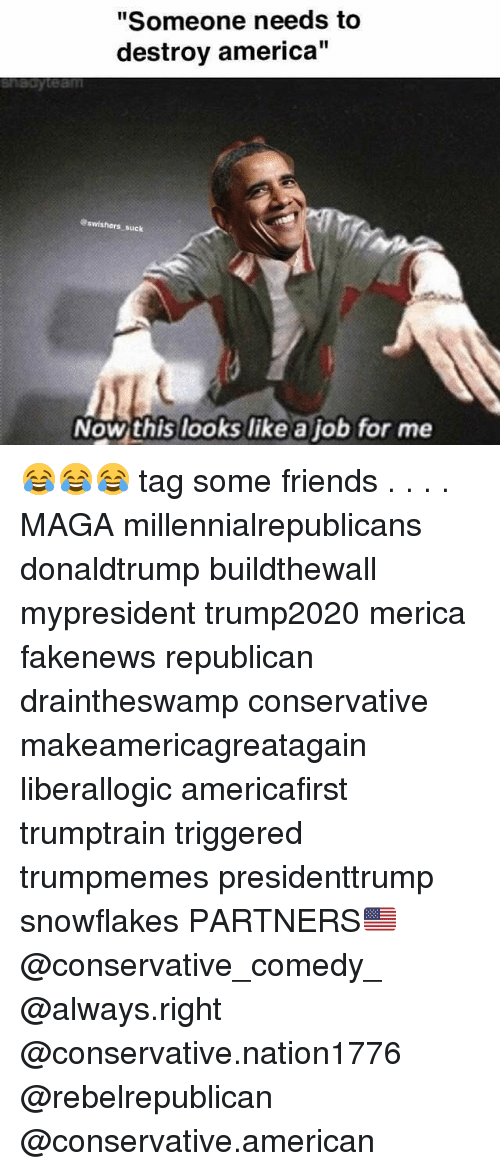 """America, Friends, and Memes: """"Someone needs to  destroy america""""  shedytean  swishers suck  Nowthis looks like a job for me 😂😂😂 tag some friends . . . . MAGA millennialrepublicans donaldtrump buildthewall mypresident trump2020 merica fakenews republican draintheswamp conservative makeamericagreatagain liberallogic americafirst trumptrain triggered trumpmemes presidenttrump snowflakes PARTNERS🇺🇸 @conservative_comedy_ @always.right @conservative.nation1776 @rebelrepublican @conservative.american"""