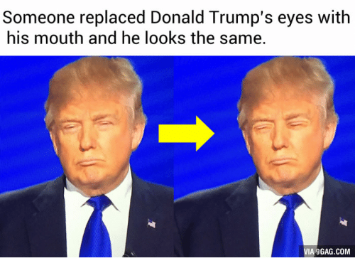 Donald Trump Eyes: Someone replaced Donald Trump's eyes with  his mouth and he looks the same.  VIA gGAG.COM
