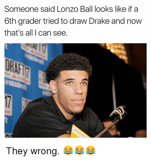 Drake, Can, and All: Someone said Lonzo Ball looks like if a  6th grader tried to draw Drake and now  that's all I can see. They wrong. 😂😂😂
